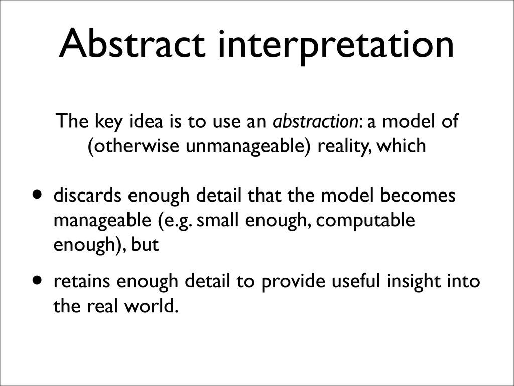 Abstract interpretation The key idea is to use ...