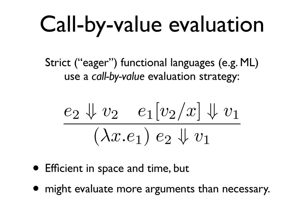 Call-by-value evaluation e2 ⇓ v2 e1 [v2 /x] ⇓ v...