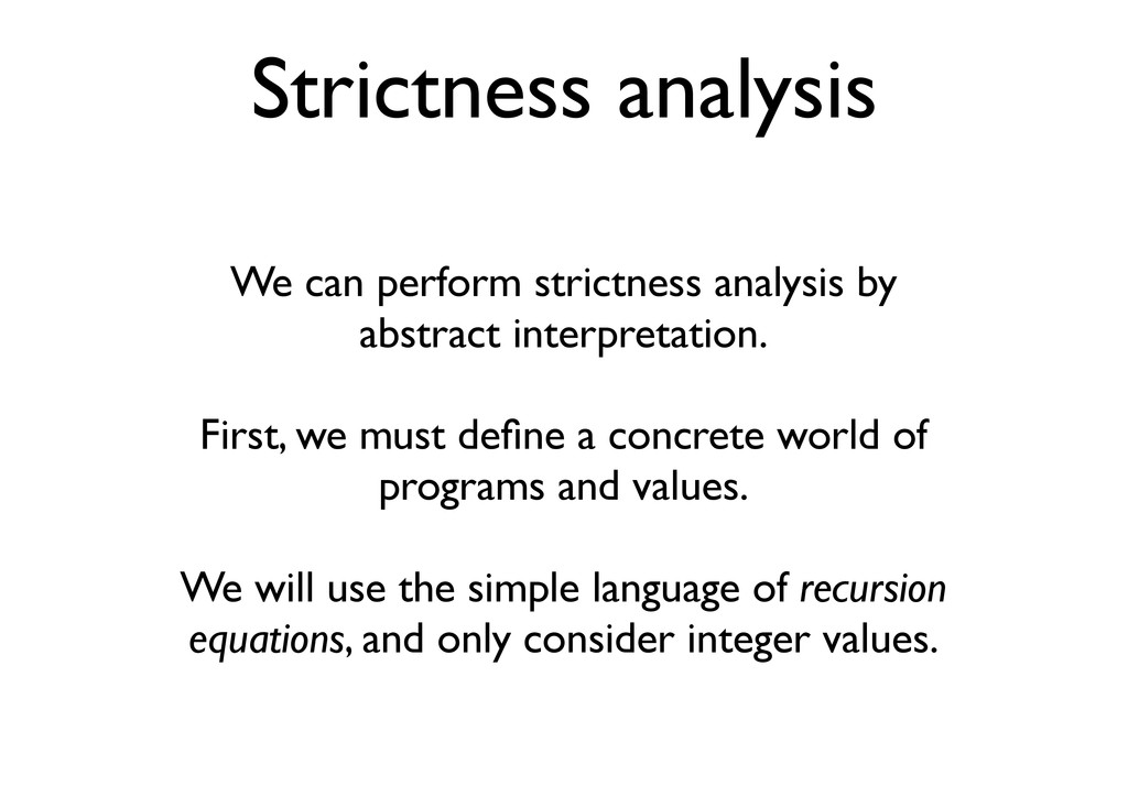 Strictness analysis We can perform strictness a...