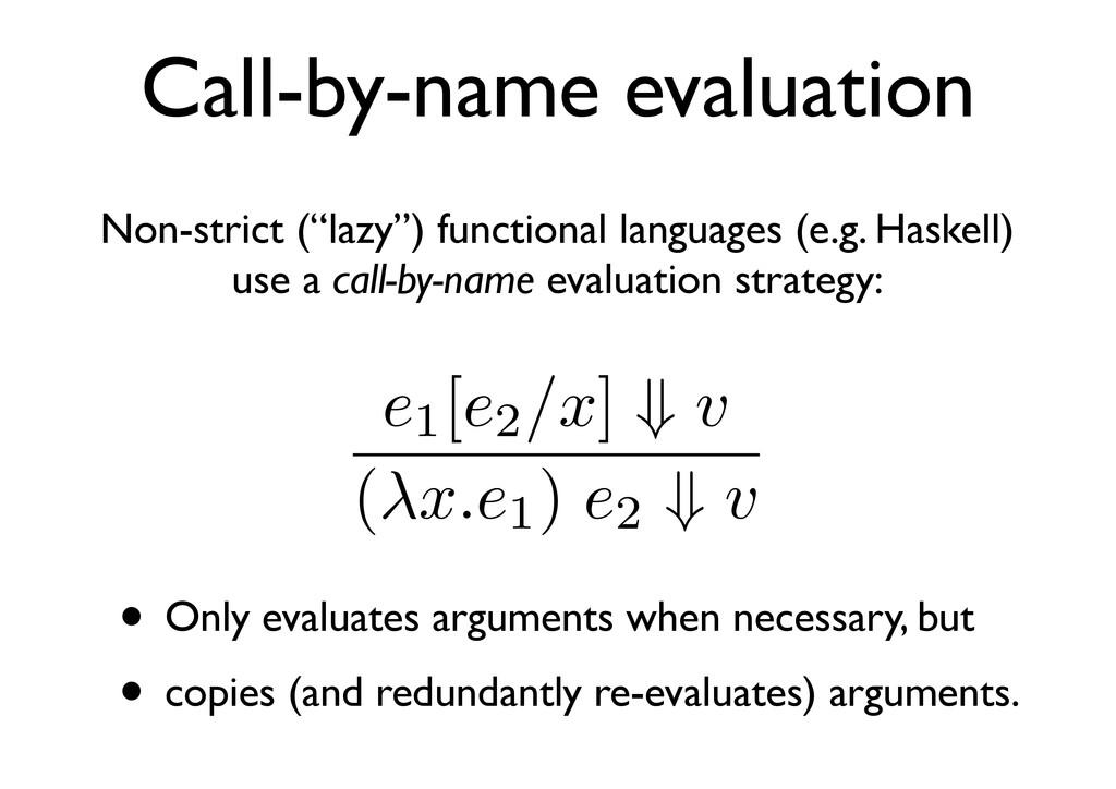 Call-by-name evaluation e1 [e2 /x] ⇓ v (λx.e1 )...
