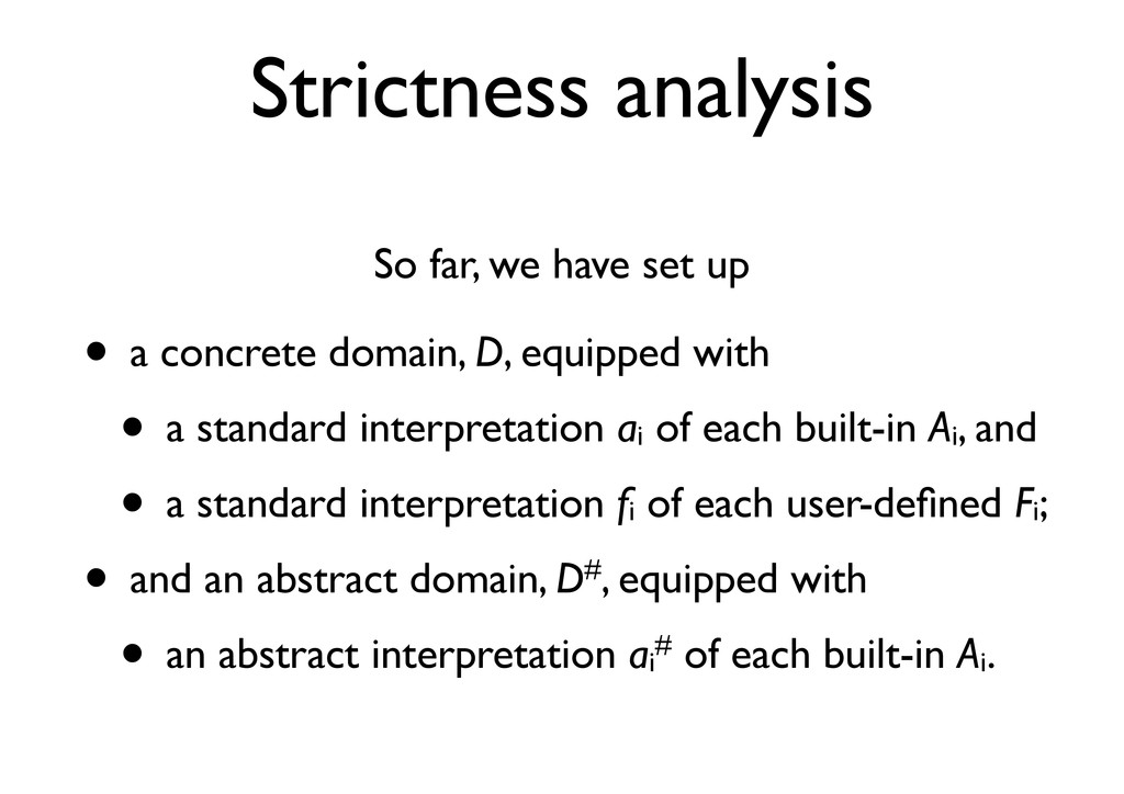 Strictness analysis So far, we have set up • a ...