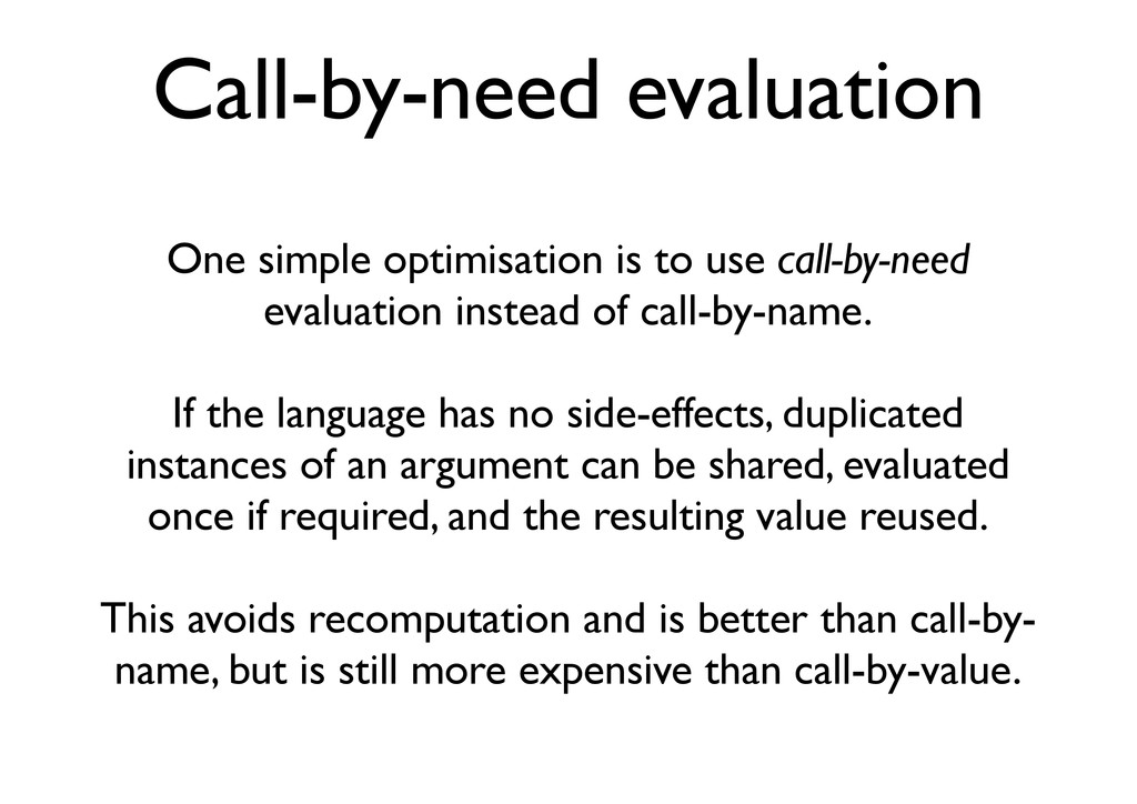 Call-by-need evaluation One simple optimisation...