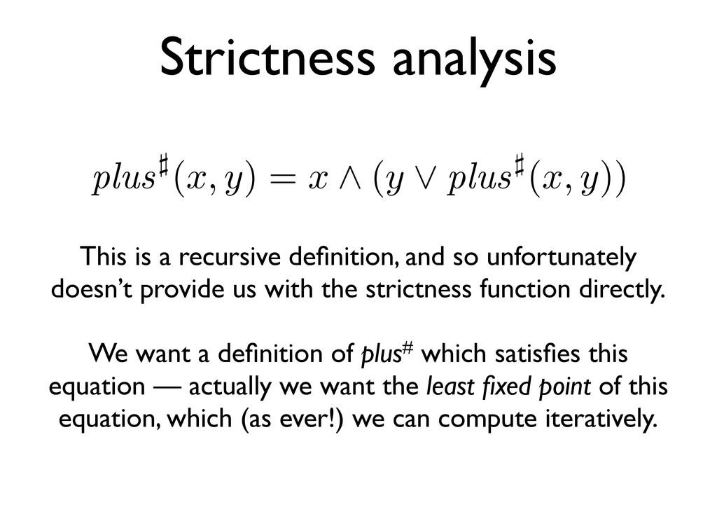 Strictness analysis plus (x, y) = x ∧ (y ∨ plus...