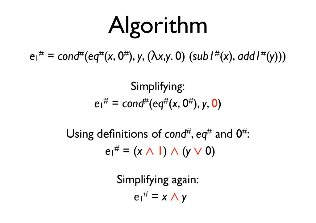 Algorithm e1 # = cond#(eq#(x, 0#), y, (!x,y. 0)...