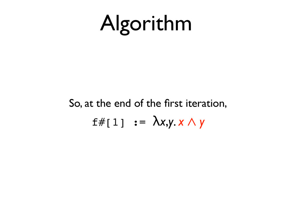 Algorithm So, at the end of the first iteration,...