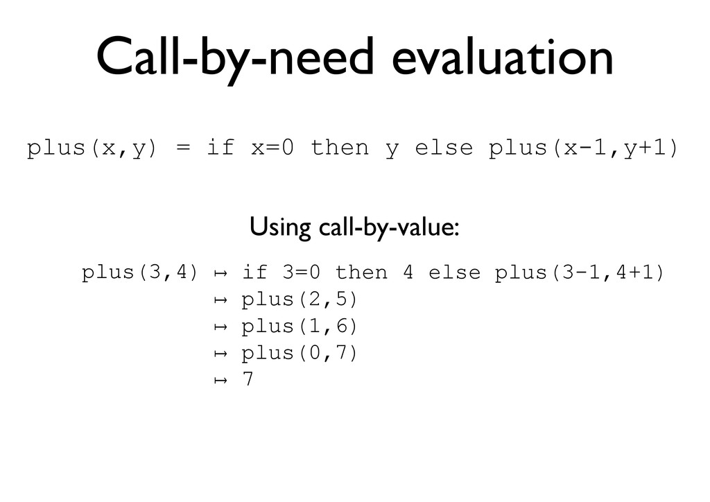 Call-by-need evaluation Using call-by-value: pl...