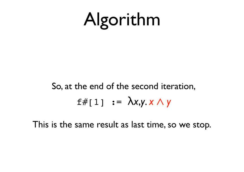 Algorithm So, at the end of the second iteratio...