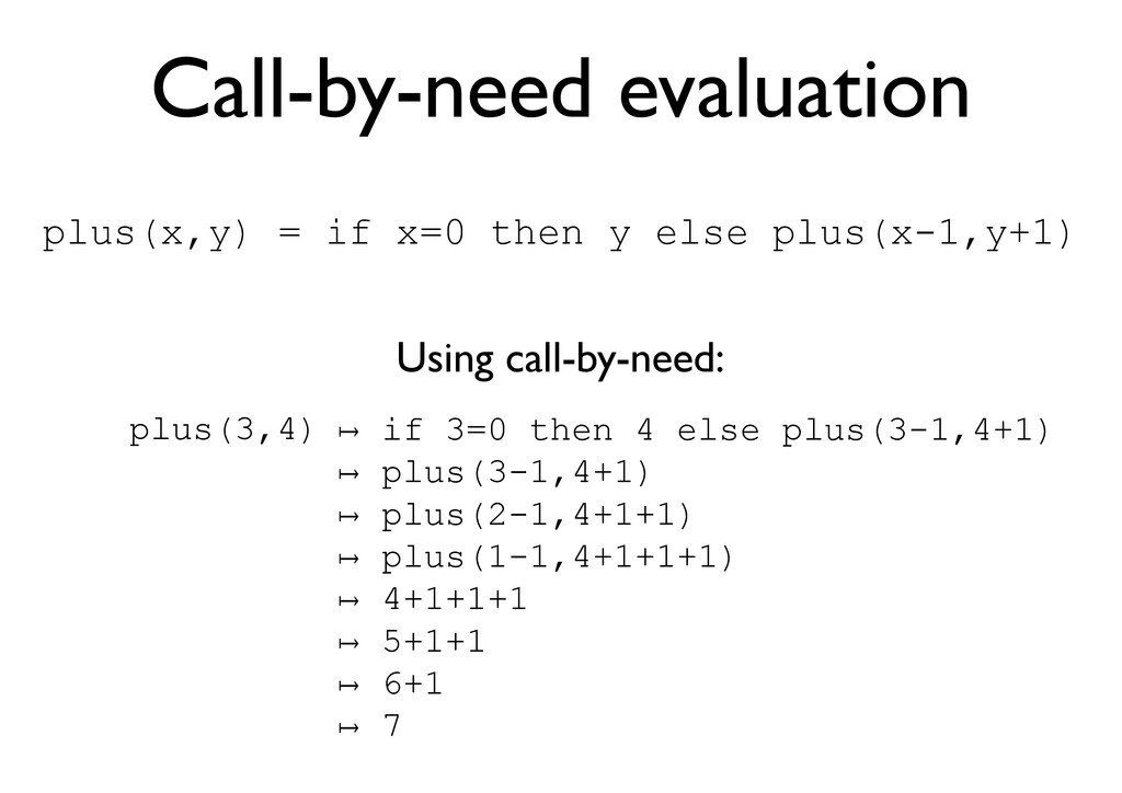 Call-by-need evaluation Using call-by-need: plu...