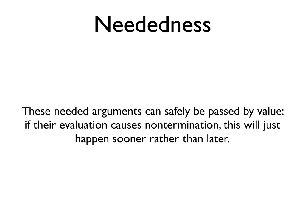 Neededness These needed arguments can safely be...