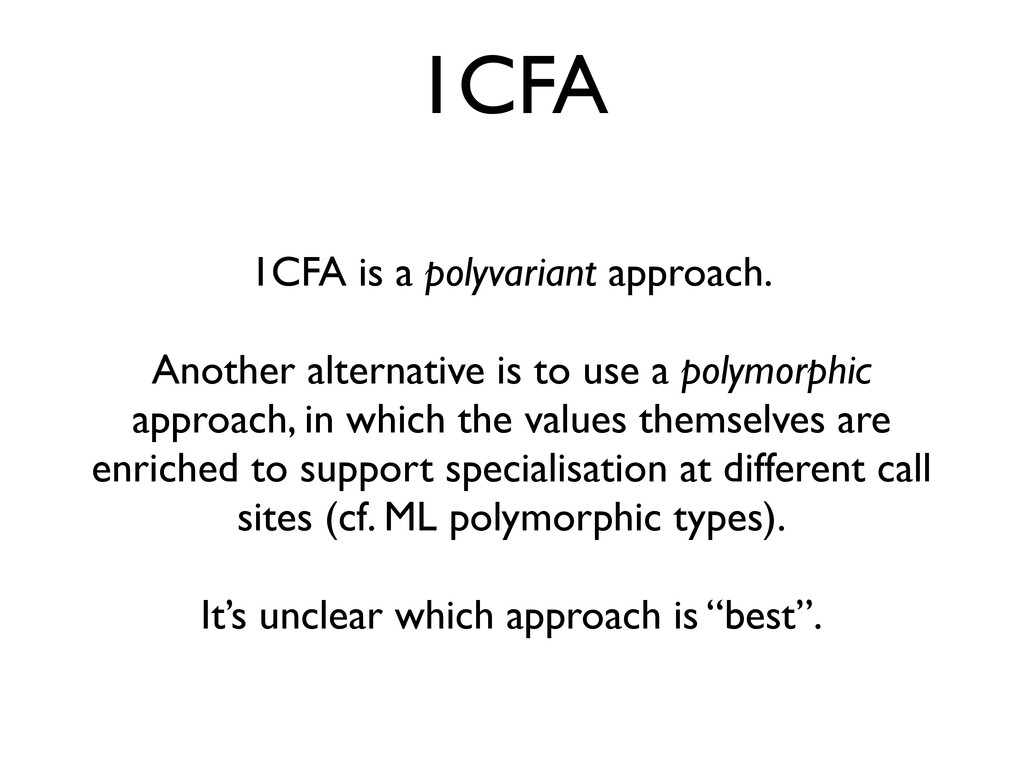 1CFA 1CFA is a polyvariant approach. Another al...