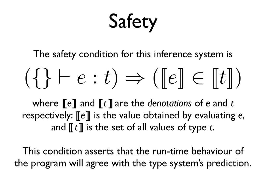Safety ({} e : t) ⇒ ([[e]] ∈ [[t]]) The safety ...