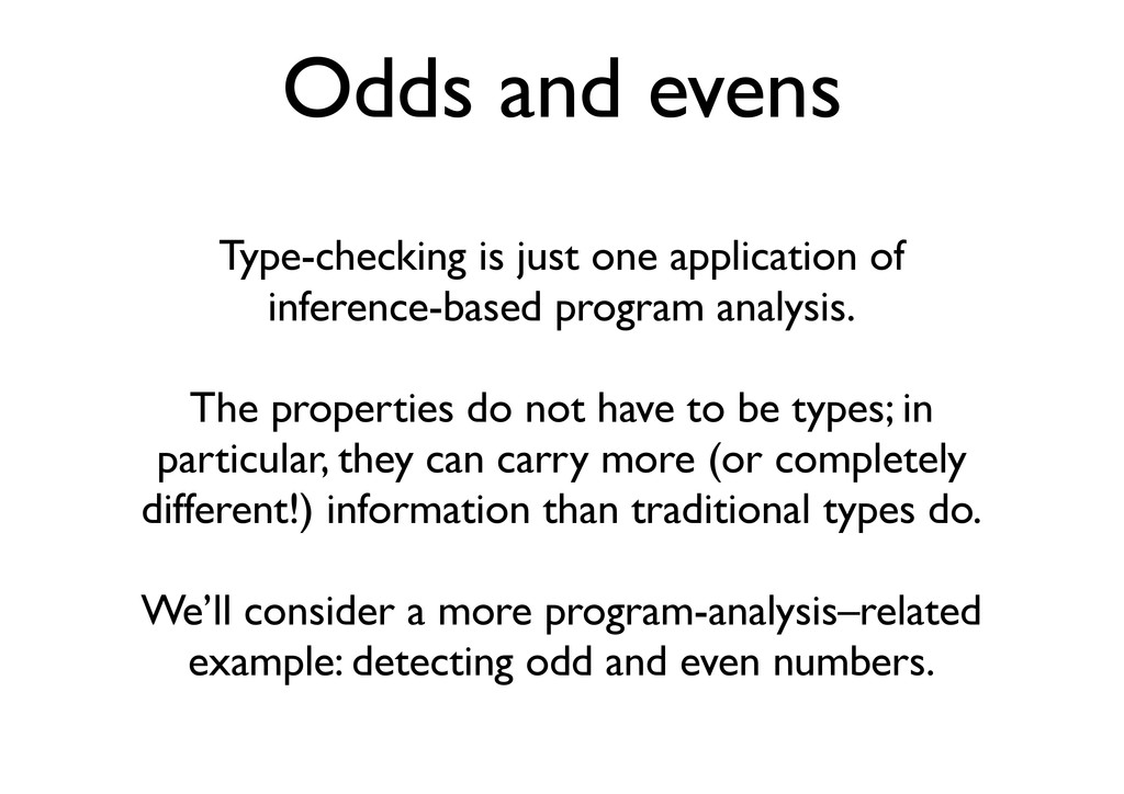 Odds and evens Type-checking is just one applic...