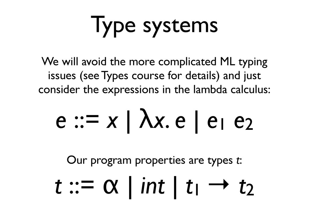 Type systems We will avoid the more complicated...
