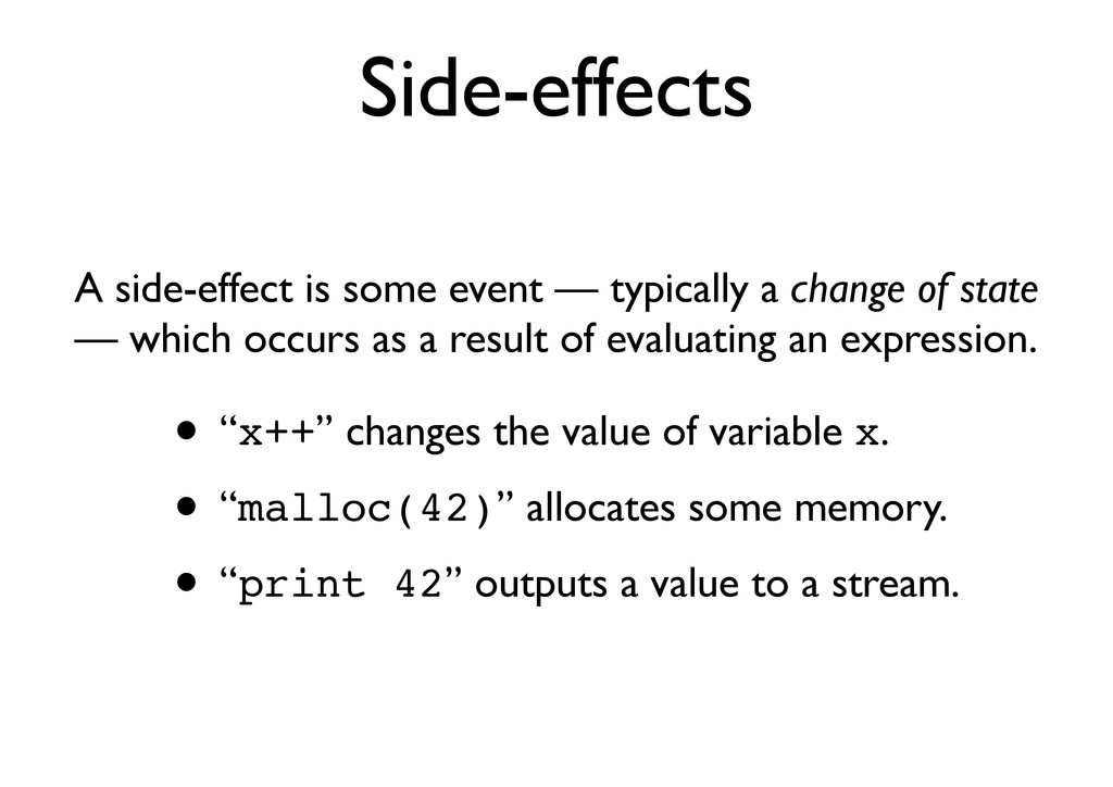 Side-effects A side-effect is some event — typi...