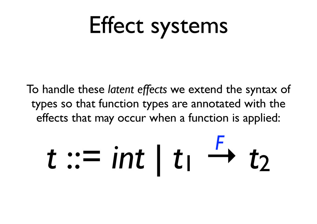 Effect systems To handle these latent effects w...