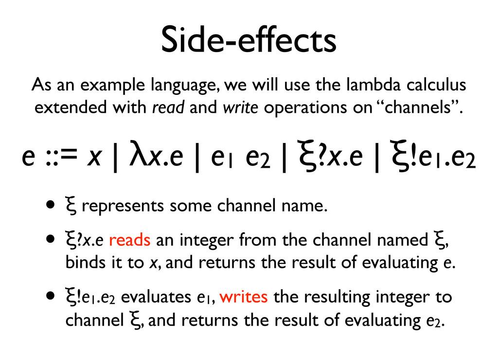 """Side-effects e ::= x   !x.e   e1 e2   """"?x.e   """"..."""