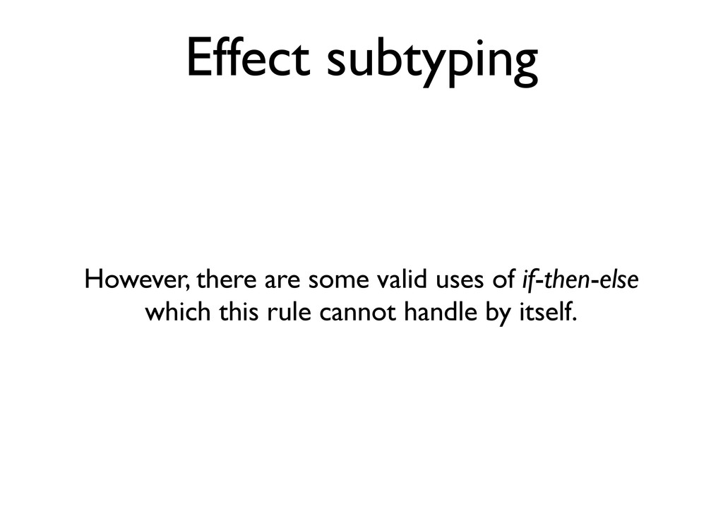 Effect subtyping However, there are some valid ...
