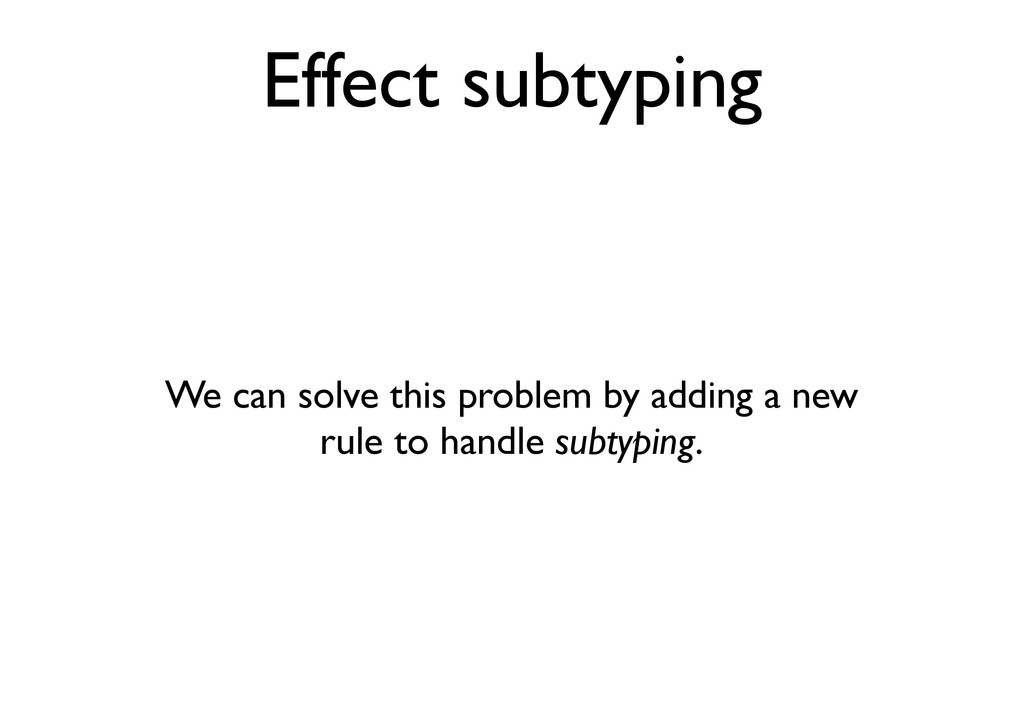 Effect subtyping We can solve this problem by a...