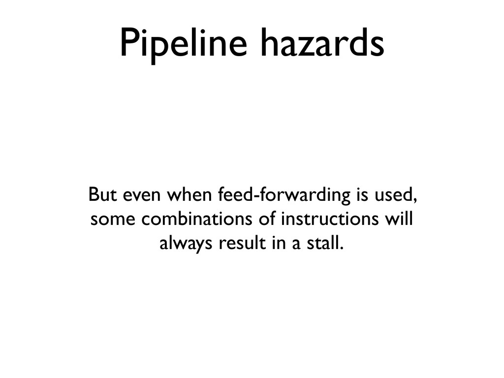 Pipeline hazards But even when feed-forwarding ...