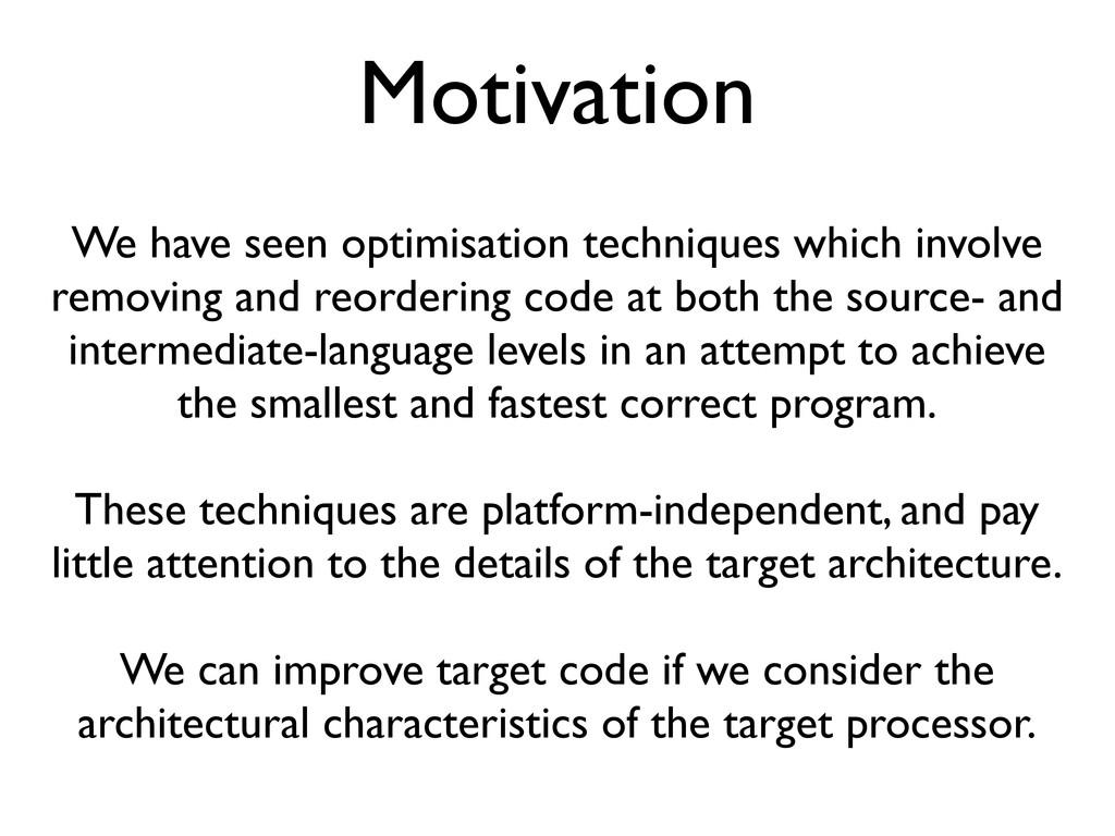 Motivation We have seen optimisation techniques...