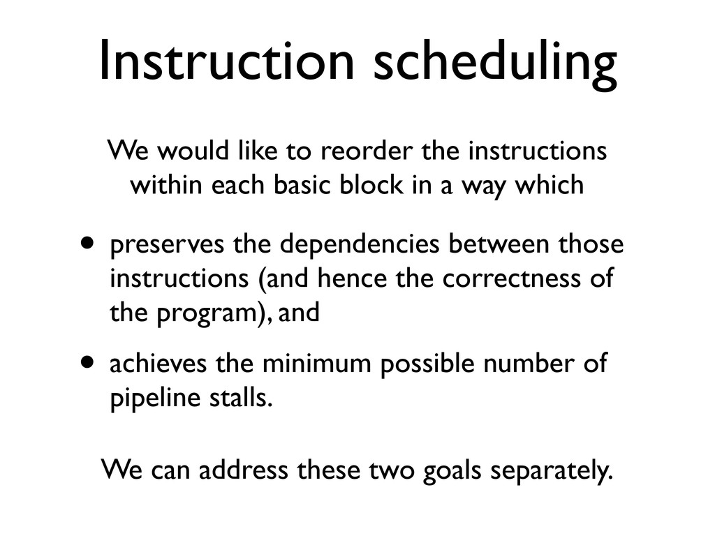 Instruction scheduling We would like to reorder...