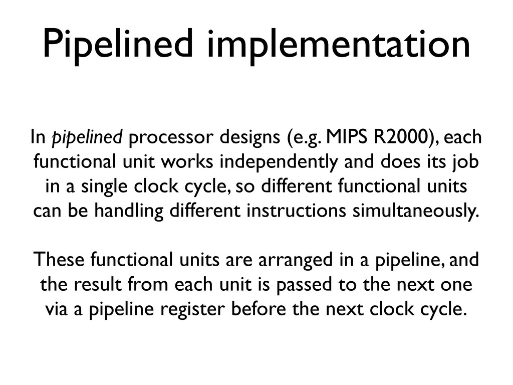 Pipelined implementation In pipelined processor...