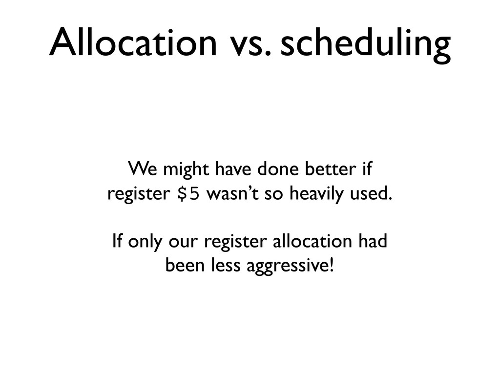 Allocation vs. scheduling We might have done be...