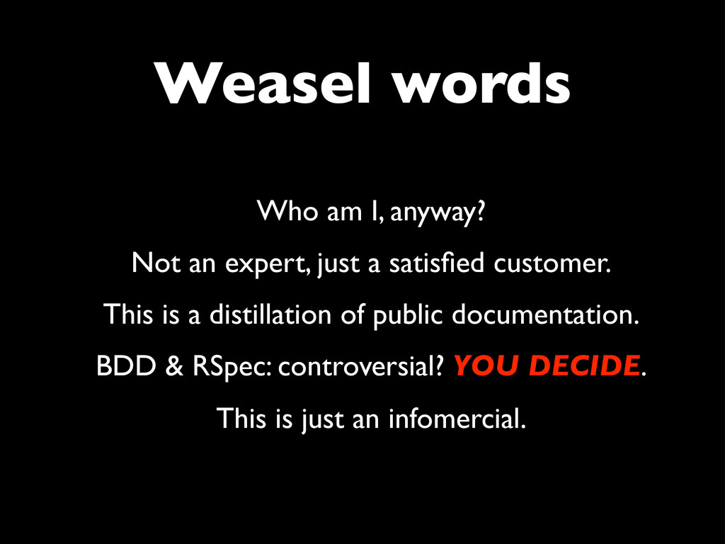 Weasel words Who am I, anyway? Not an expert, j...