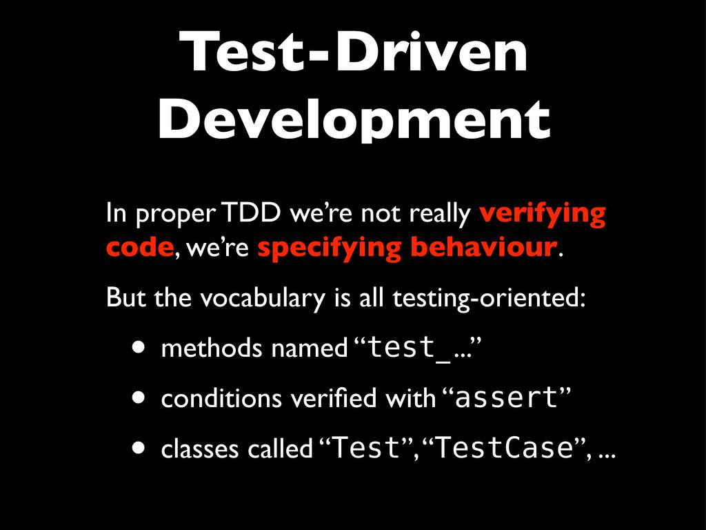 Test-Driven Development In proper TDD we're not...