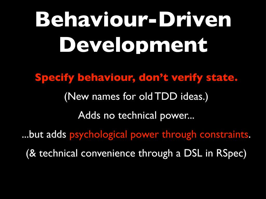 Behaviour-Driven Development Specify behaviour,...
