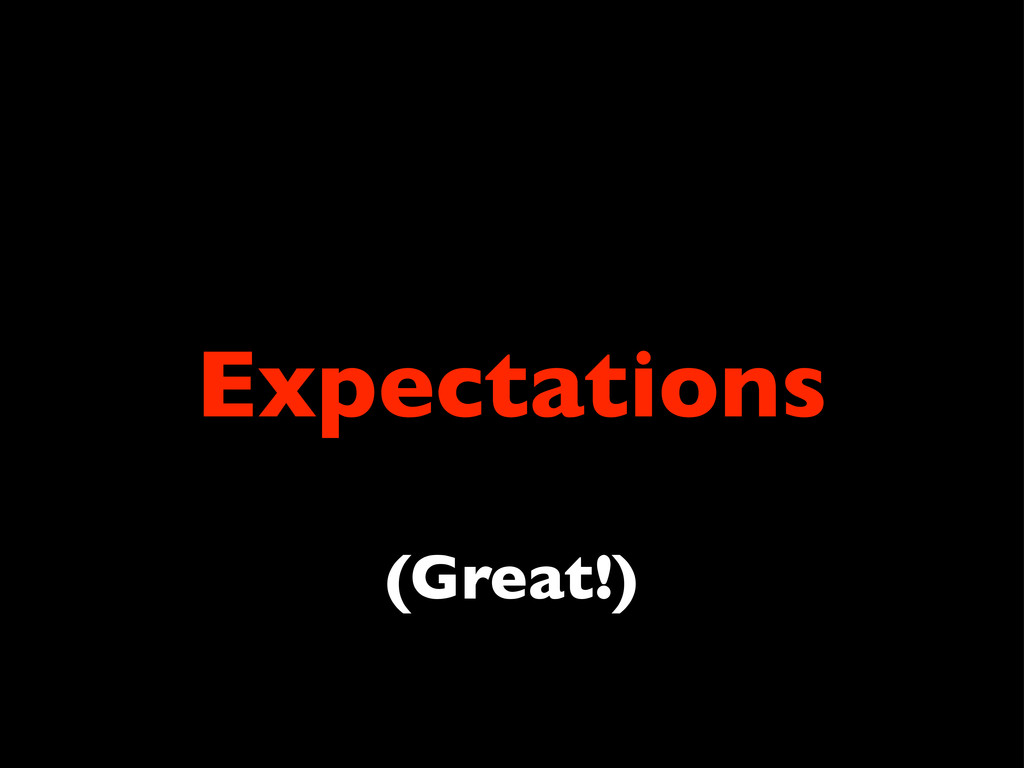 Expectations (Great!)