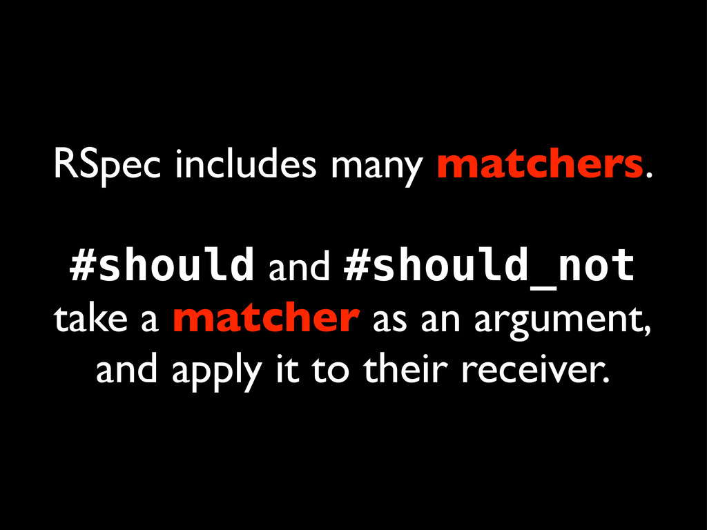 RSpec includes many matchers. #should and #shou...