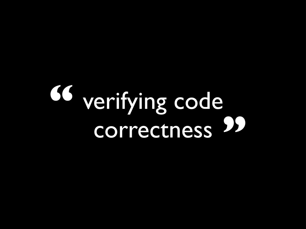 """verifying code correctness """" """""""