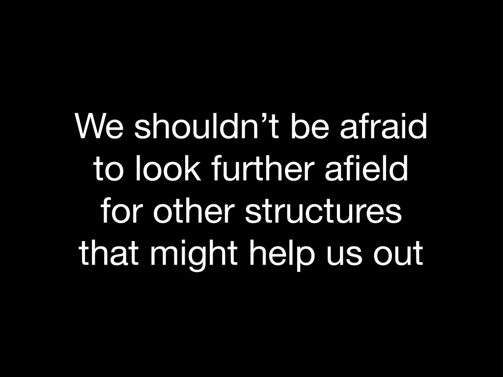 We shouldn't be afraid to look further afield fo...