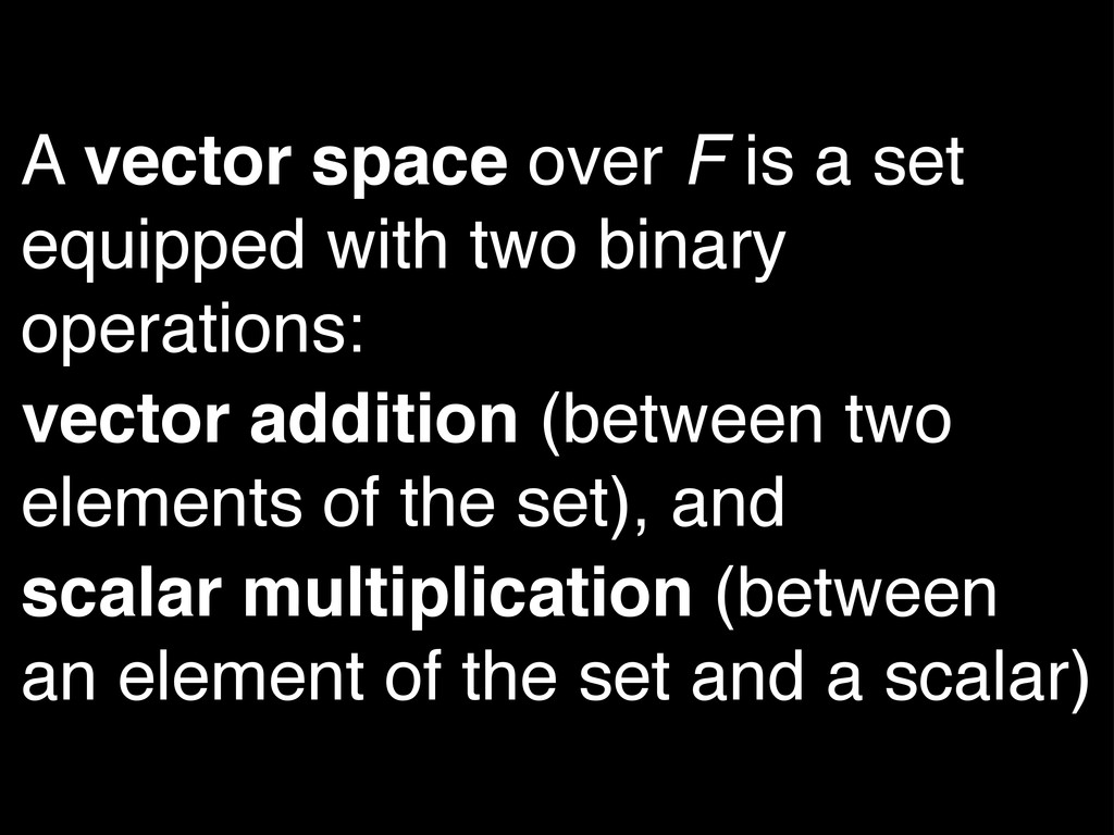 A vector space over F is a set equipped with tw...