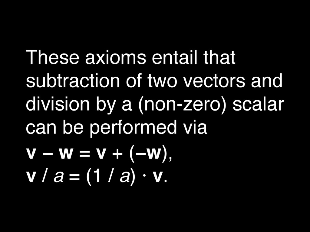 These axioms entail that subtraction of two vec...