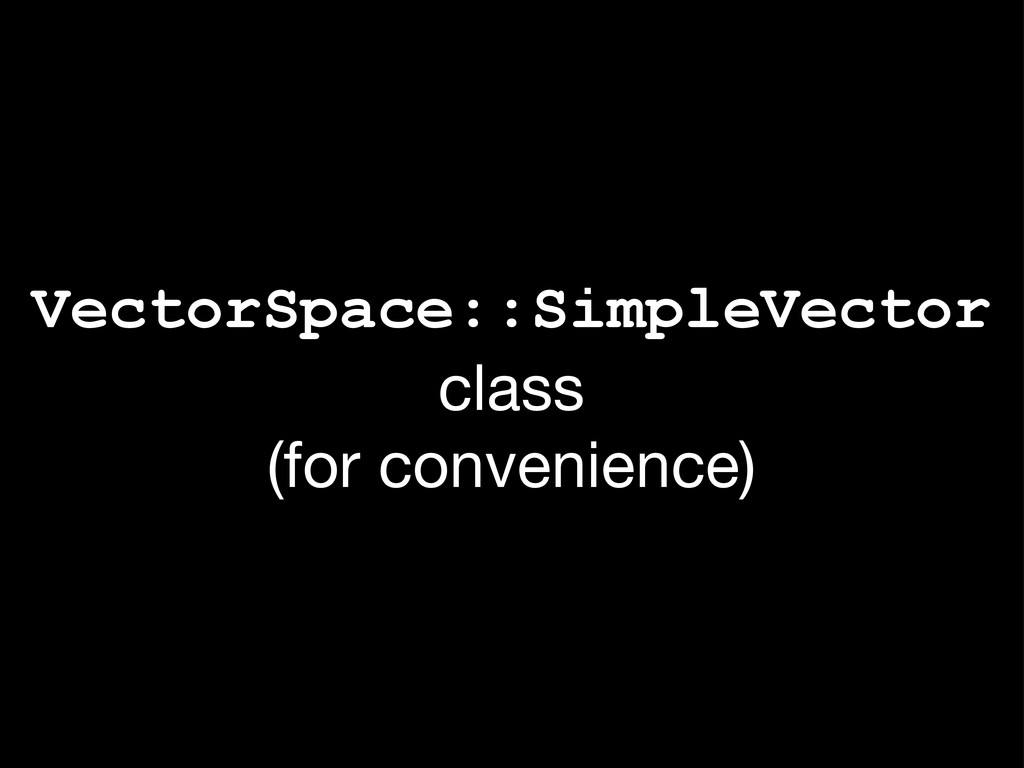 VectorSpace::SimpleVector class (for convenienc...