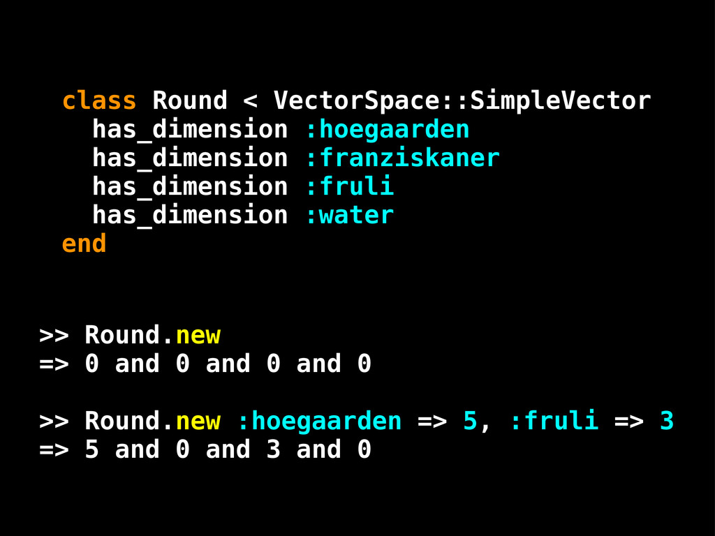 class Round < VectorSpace::SimpleVector has_dim...