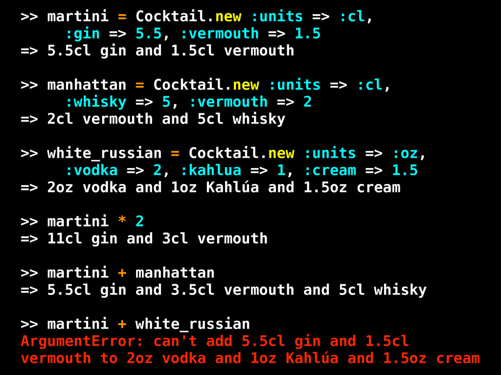 >> martini = Cocktail.new :units => :cl, :gin =...