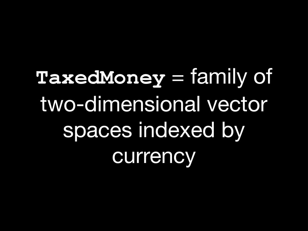 TaxedMoney = family of two-dimensional vector s...