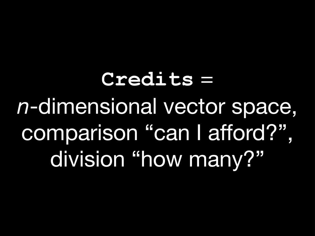 Credits = n-dimensional vector space, compariso...