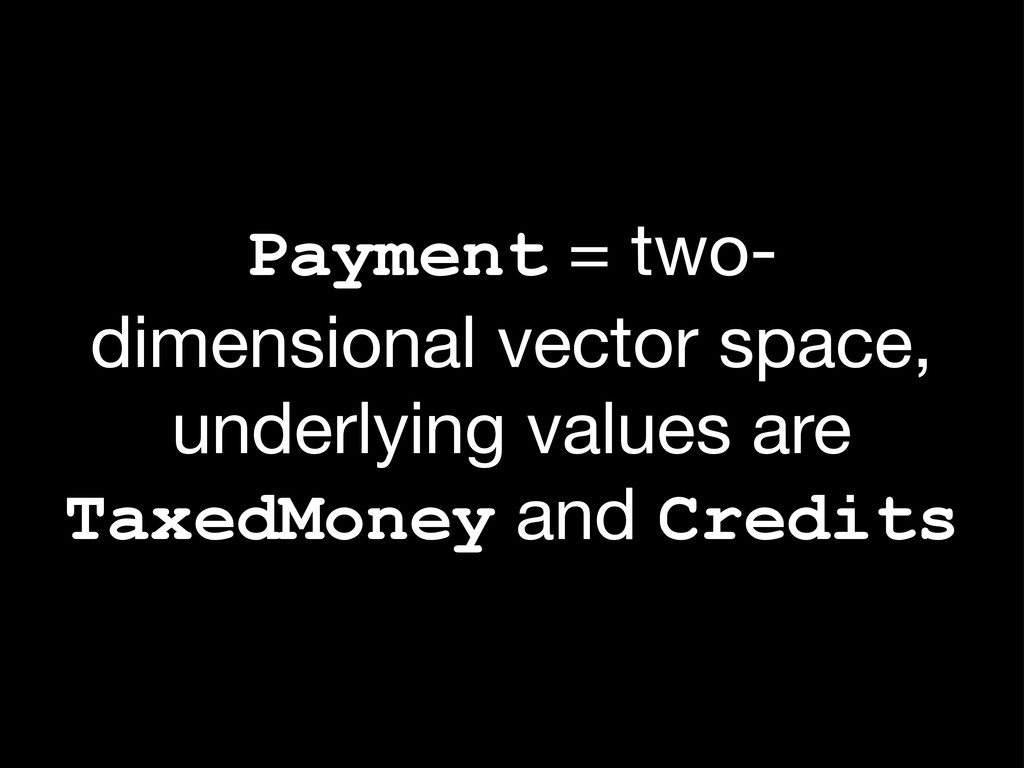 Payment = two- dimensional vector space, underl...