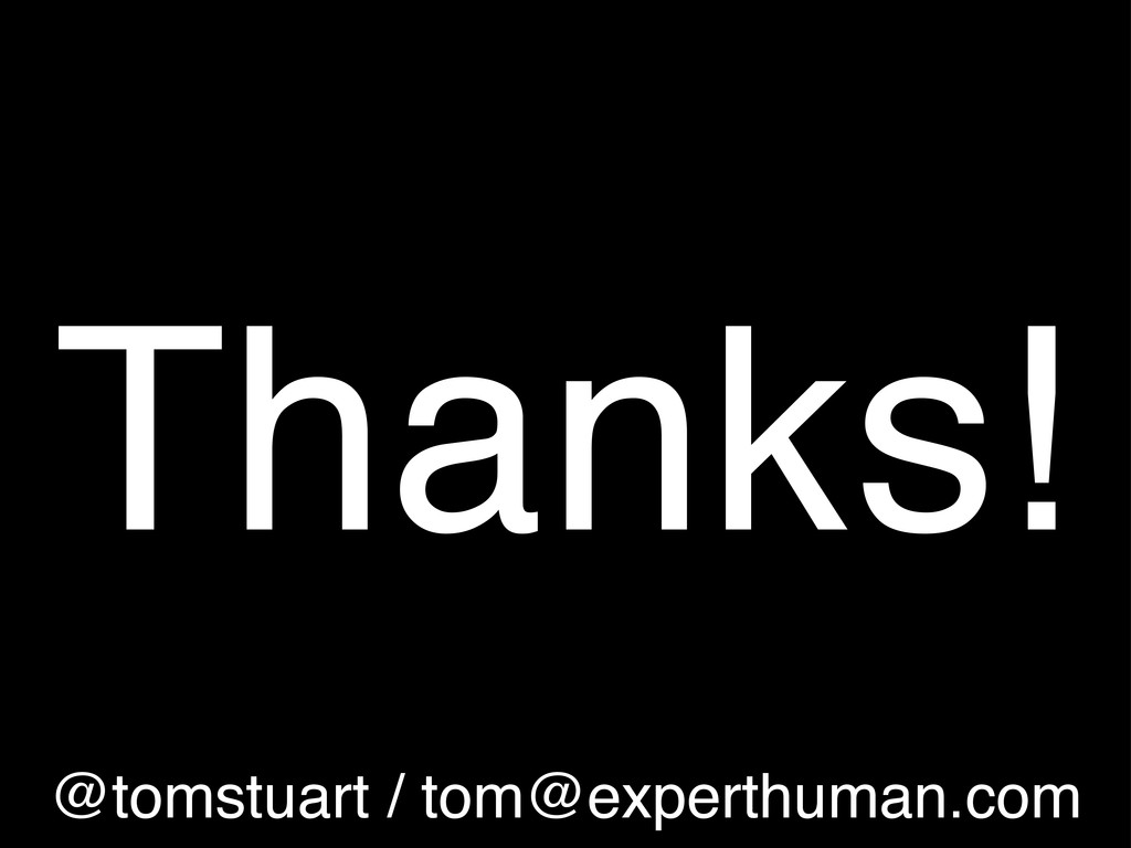 Thanks! @tomstuart / tom@experthuman.com