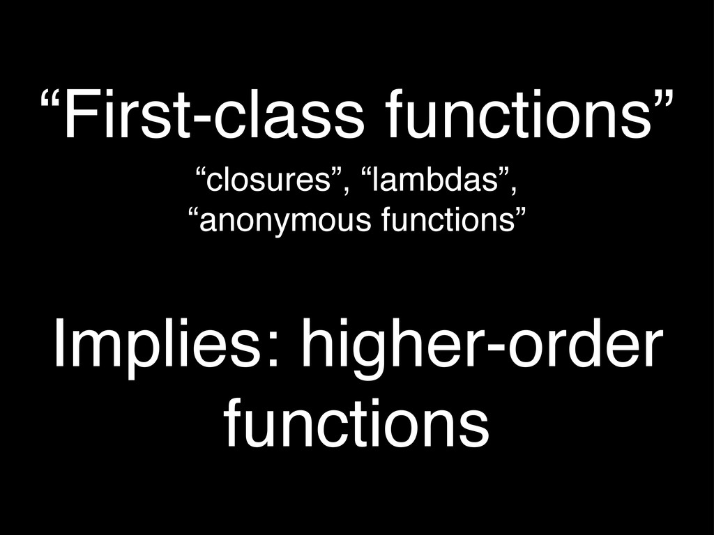 """First-class functions"" Implies: higher-order f..."