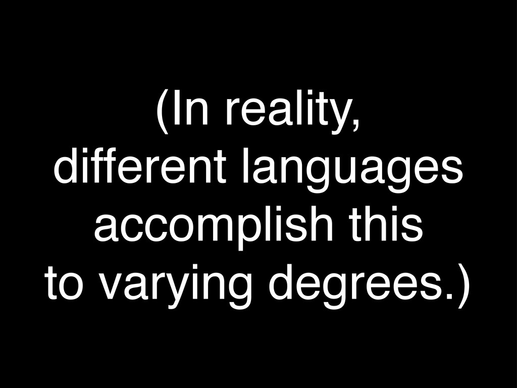 (In reality, different languages accomplish thi...