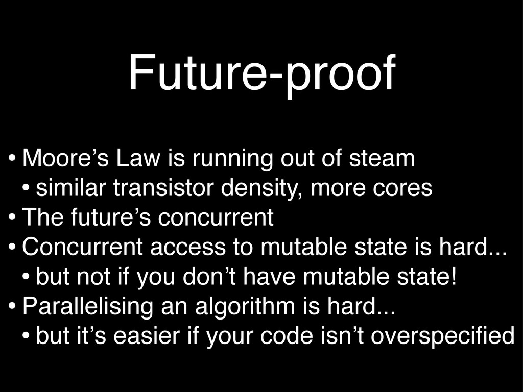 Future-proof •Moore's Law is running out of ste...