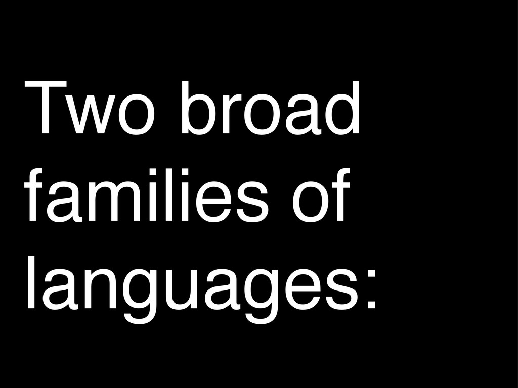 Two broad families of languages: