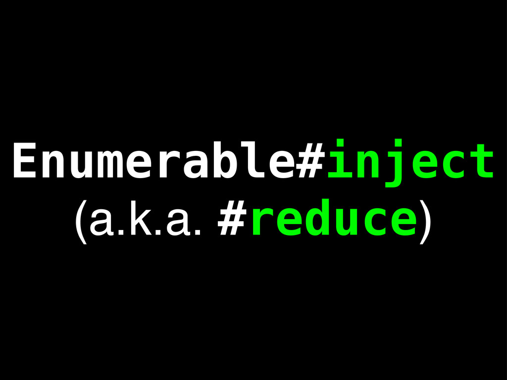 Enumerable#inject (a.k.a. #reduce)