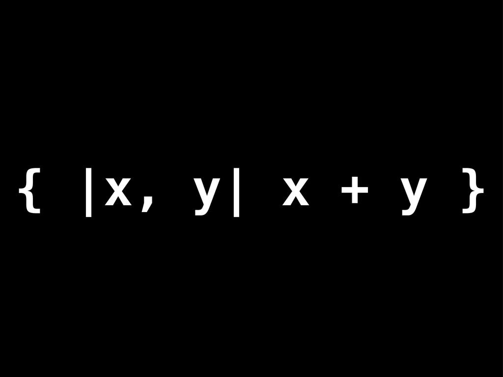 { |x, y| x + y }