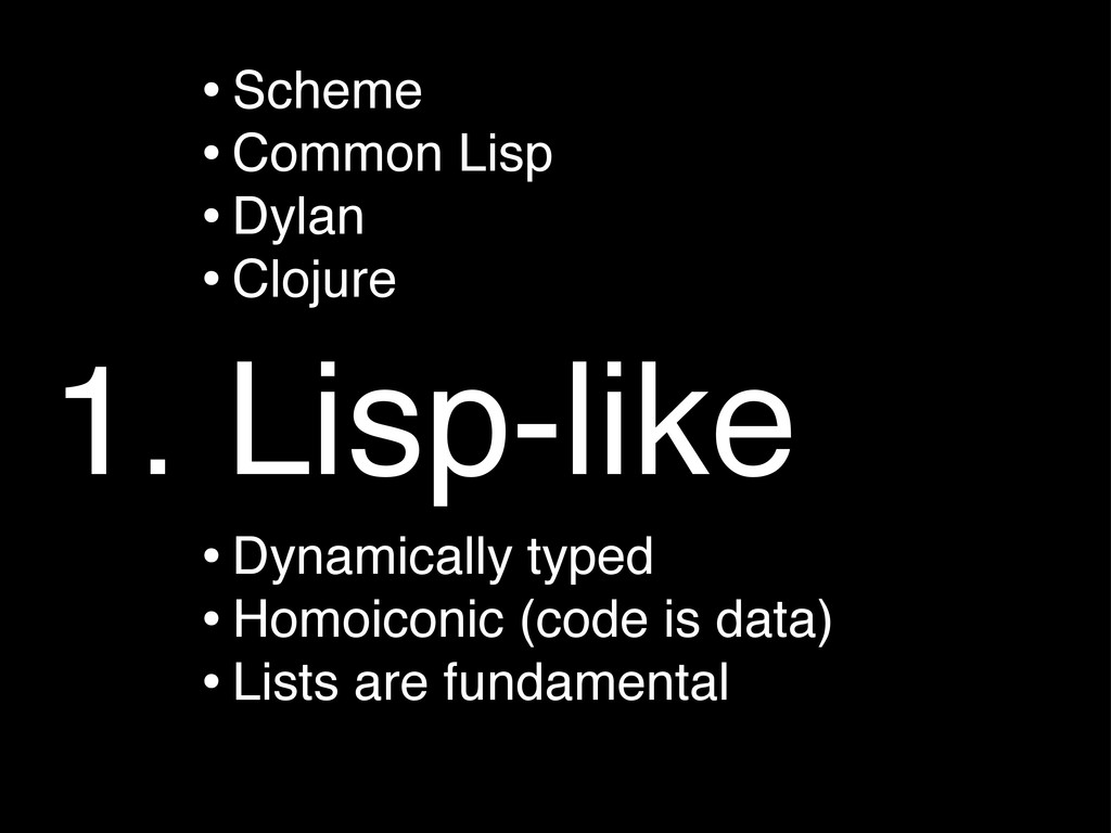 1. Lisp-like •Scheme •Common Lisp •Dylan •Cloju...